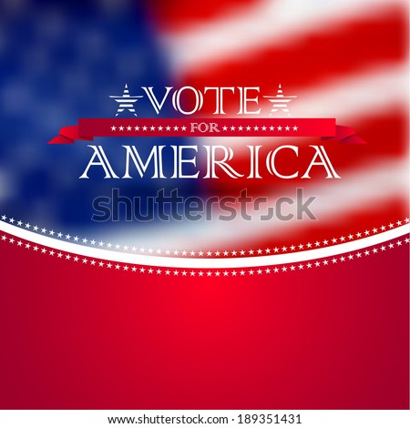 Vote for America, election poster card design, blurred USA flag background - stock vector