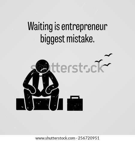 Waiting is entrepreneur biggest mistake - stock vector