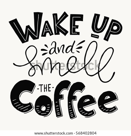 Wake Up And Smell The Coffee Lettering. Coffee Quotes. Hand Written Design.  Blackboard