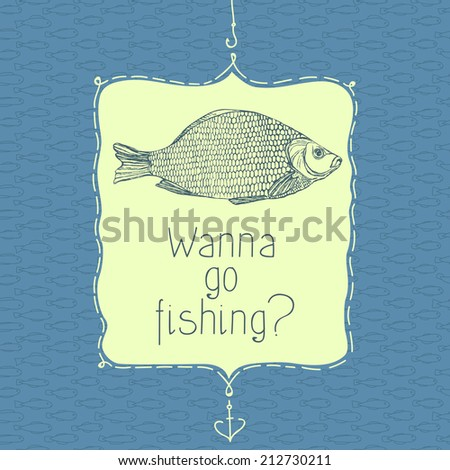 Wanna go fishing? Illustration with fish and simple text. - stock vector
