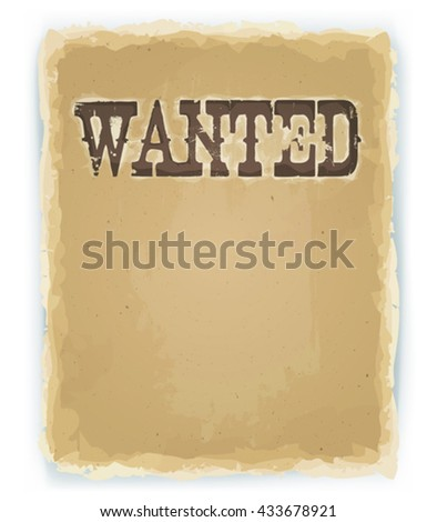Wanted Poster On Vintage Background/ Illustration of a vintage old wanted placard poster, with blank space for your advertisement text, on old scratched torn paper