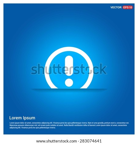 Warning attention sign with exclamation mark symbol icon - abstract logo type icon - abstract glowing blue background. Vector illustration - stock vector
