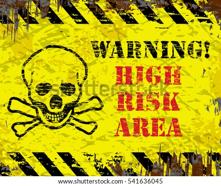 Warning high risk area grungy damaged sign with skull and bones symbol