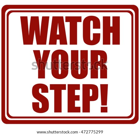 Watch Your Step Red Stamp, Vector Illustration.