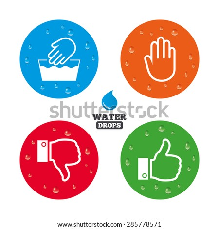 Water drops on button. Hand icons. Like and dislike thumb up symbols. Not machine washable sign. Stop no entry. Realistic pure raindrops on circles. Vector - stock vector