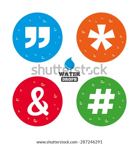 Water drops on button. Quote, asterisk footnote icons. Hashtag social media and ampersand symbols. Programming logical operator AND sign. Realistic pure raindrops on circles. Vector - stock vector