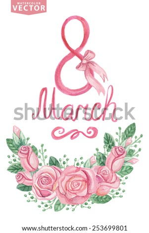 Watercolor Floral group of pink roses ,buds,letters.Cute vintage flowers  for Greeting card with March 8,women day.Hand drawing painting.Vector for invitation,card,template. - stock vector