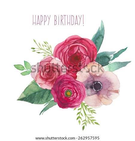 Watercolor happy birthday card with flowers bouquet. Hand painted isolated posy with roses, ranunculus, anemones, leaves and floral elements. Vector artwork - stock vector