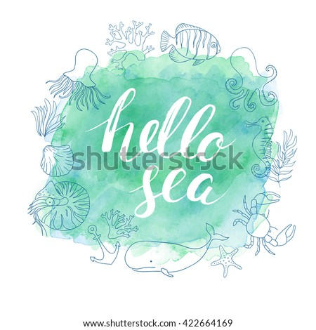 Watercolor sea vector background. Sea animals. Blue sea animals. Vector marine elements. Nautical fish and animals. Calligraphy. Ink hand drawn inscription Hello sea. Typography. Brush lettering.