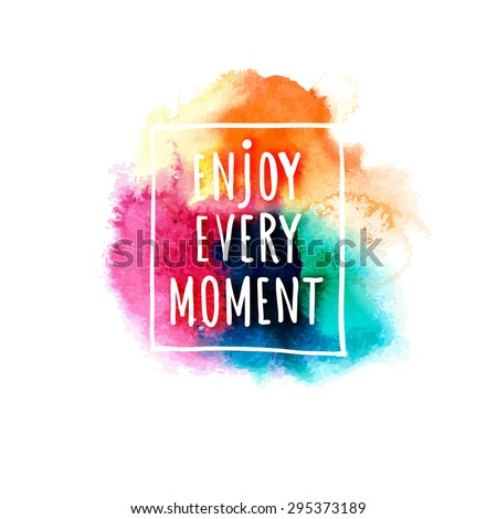 Watercolor splash banner with Enjoy life style message. Artistic background for Summer Design. Abstract vector, hand drawing typography and illustration - stock vector