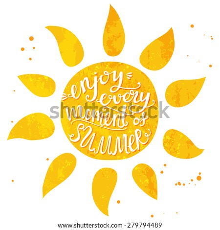 Watercolor sun with hand lettering text enjoy every moment of summer. Vector illustration for cards, posters and travel advertisement. - stock vector