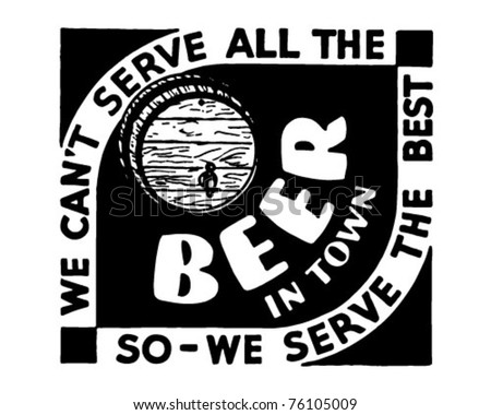 We Can't Serve All The Beer 3 - Retro Ad Art Banner - stock vector