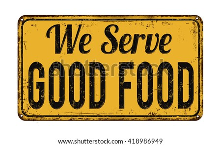 We serve good food on yellow vintage rusty metal sign on a white background, vector illustration - stock vector