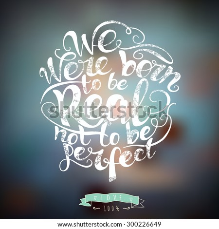 We were born to be real not to be perfect.  Custom hand lettering apparel t-shirt print design, typographic composition phrase quote poster - stock vector