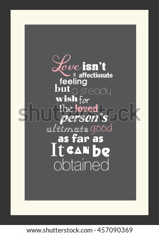 Wedding quote. Romantic quote. Love is not an affectionate feeling, but a steady wish for the loved personâ??s ultimate good as far as it can be obtained - stock vector