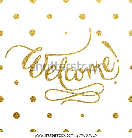 Welcome - gold glittering hand lettering design with polka dots pattern on white background - stock vector