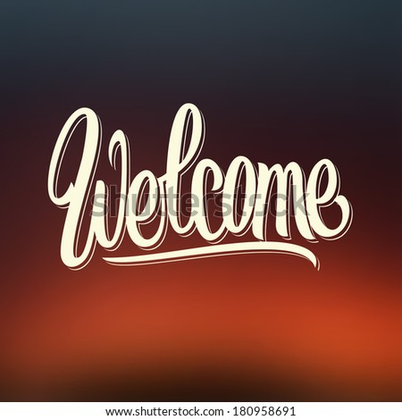 Welcome hand written lettering. Vector calligraphy - stock vector