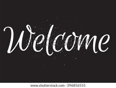 Welcome inscription. Greeting card with calligraphy. Hand drawn lettering design. Usable as photo overlay. Typography for banner, poster or apparel design. Isolated vector element. Black and white. - stock vector