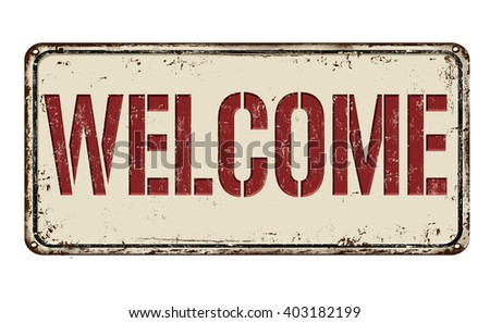Welcome on white vintage rusty metal sign on a white background, vector illustration - stock vector