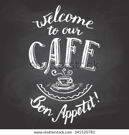 Welcome to our cafe. Bon appetit. Hand-lettering and calligraphy greeting chalkboard printable - stock vector