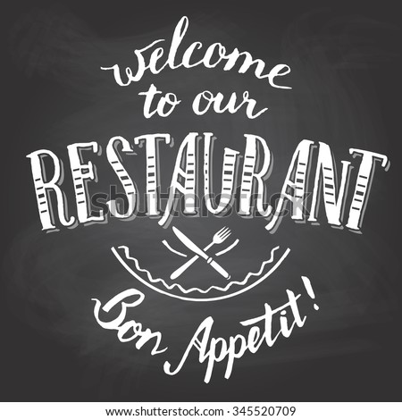 Welcome to our restaurant. Bon appetit. Hand-lettering and calligraphy greeting chalkboard printable - stock vector