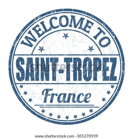 Welcome to Saint Tropez grunge rubber stamp on white background, vector illustration - stock vector