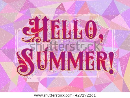 Captivating Welcoming Card With Lettering Hello Summer In Harlequin Style On Pink  Polygonal Background. Vector Illustration