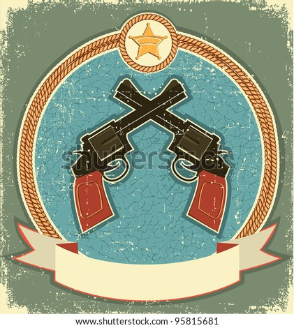 Western revolvers and sheriff star.Vintage label illustration for text - stock vector