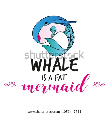 Whale Is A Fat Mermaid Funny Vector Text Quotes And Drawing Lettering Poster