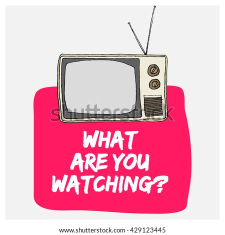 What Are You Watching? (Hand Drawn Television Vector Illustration Poster Design)