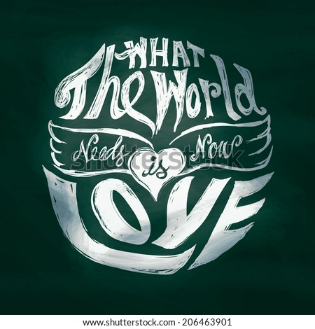 What the world needs now is love lettering art in circle - stock vector