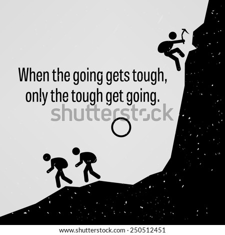 When the Going Gets Tough Only The Tough Get Going - stock vector