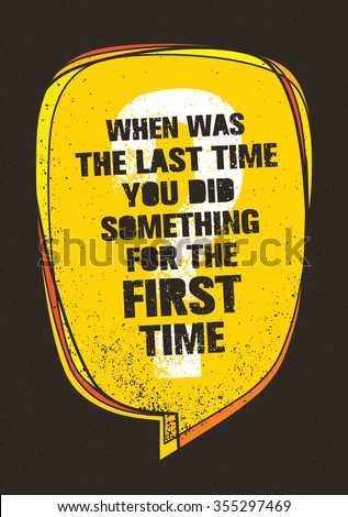 When Was The Last Time You Did Something For The First Time. Inspiring Creative Motivation Quote. Vector Typography Banner Design Concept. - stock vector