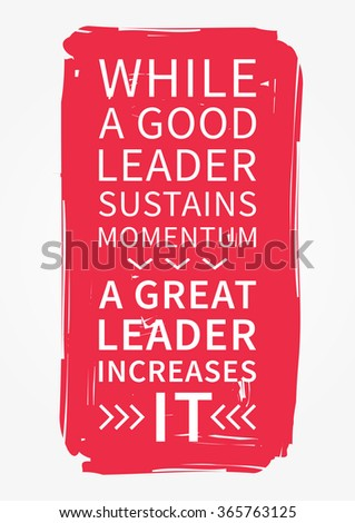 While a good leader sustains momentum, a great leader increases it. Inspirational saying. Motivational quote for poster, banner. Vector creative typography concept design illustration.