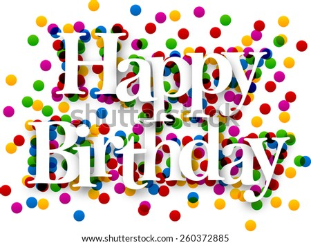 White happy birthday sign over confetti background. Vector holiday illustration.  - stock vector