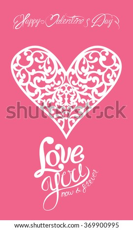 White ornamental floral heart with calligraphic text Happy Valentine`s Day, Love you now and forever, isolated on pink background. Holiday card.