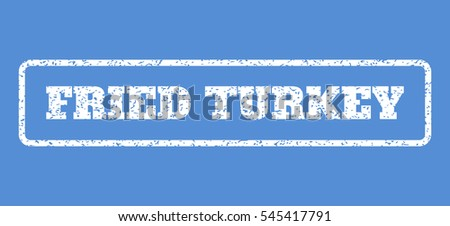 White rubber seal stamp with Fried Turkey text. Vector caption inside rounded rectangular banner. Grunge design and dust texture for watermark labels. Horisontal sticker on a blue background.