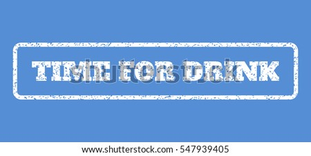White rubber seal stamp with Time For Drink text. Vector tag inside rounded rectangular shape. Grunge design and dirty texture for watermark labels. Horisontal emblem on a blue background.