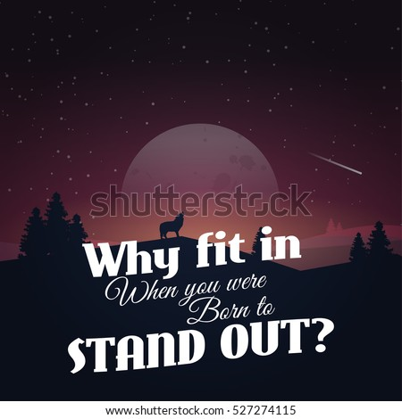 Why fit in when you were born to stand out! Motivational poster with nature background