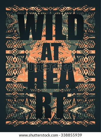 Wild at heart. Vector illustration with the slogan for t-shirts, posters, card and other uses - stock vector