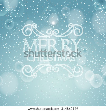 Winter bokeh background with snowflakes and calligraphic. Christmas typographic vector illustration for Xmas and New Year holidays design.  - stock vector