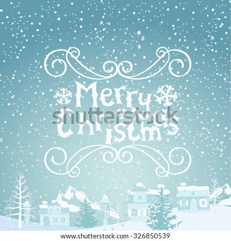 Winter landscape with snowflakes and lettering. Christmas typographic vector illustration for Xmas and New Year holidays design. - stock vector