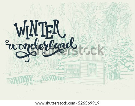 Winter scene with small house in a snowy forest drawn in a sketch style. Winter Wonderland hand lettering with sketched fir trees on the background. Vector illustration.