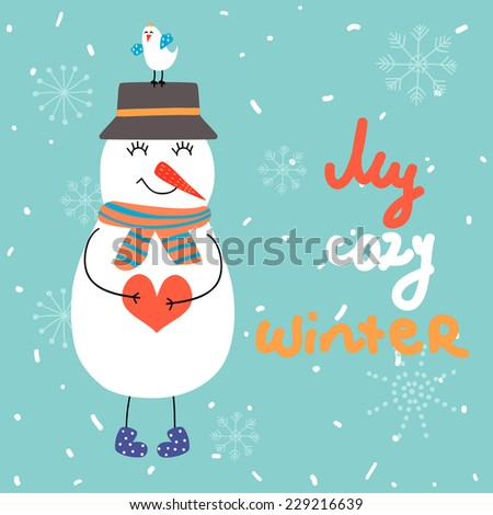 Winter vector illustration with snowman and bird. My cozy winter. Perfect for Christmas cards.  - stock vector