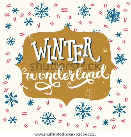 Winter Wonderland inscription. Hand lettering holiday saying with snowflakes on the background. Great design elements for Xmas invitation or greeting card, flyer, print and holiday poster.