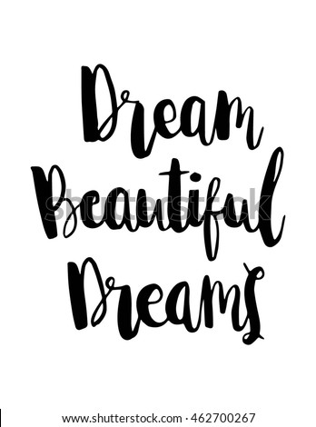 Woman Quote. Dream Beautiful Dreams On White Background. Hand Lettered Quote.  Modern Calligraphy