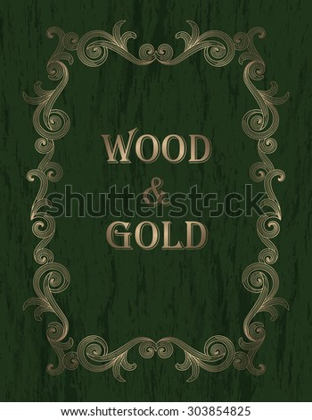 wood & gold - gold vintage border on a dark green wooden background - stock vector
