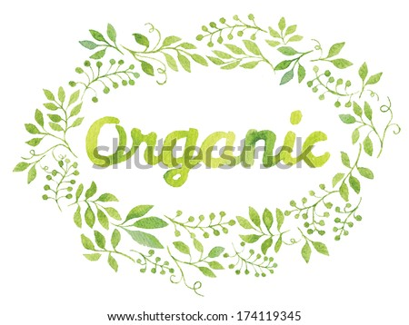 "Word ""Organic"" in simple and cute floral oval wreath with spring branches and leaves. Vectorized watercolor drawing. - stock vector"