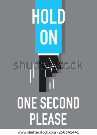 Words HOLD ON ONE SECOND PLEASE - stock vector