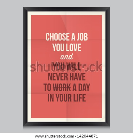 Work quote poster by Confucius. Effects poster, frame, colors background and colors text are editable. Ideal for print poster, card, shirt, mug. - stock vector